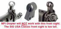 SIG 556 USA front sight will NOT work with the MFI Diopter as the SIG USA front hooded sight with a slop to the front is way to tall. SIG USA invented thier own height which mates with nothing but thier clip on rear diopter.